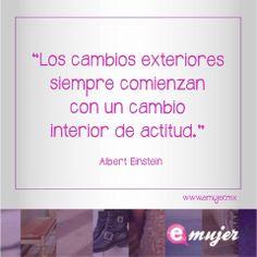 """#FraseDelDía """"Los cambios exteriores siempre comienzan con un cambio interior de actitud."""" Albert Einstein www.emujer.mx"""