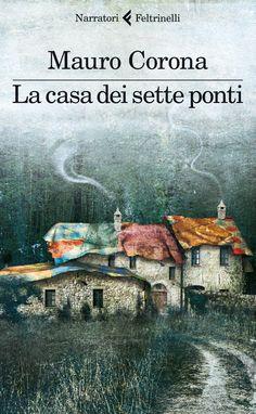"""Mauro Corona, """"La casa dei sette ponti"""", I Narratori."""