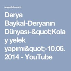 """Derya Baykal-Deryanın Dünyası-""""Kolay yelek yapımı""""-10.06.2014 - YouTube"""