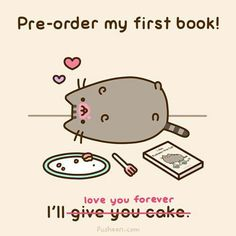 Pre-order my first book!!! I'll love you forever, but I can't give you any cake...because well....I ate it all.