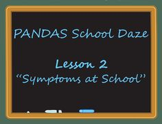 "PANDAS Sucks...PANDAS School Daze: Lesson 2 ""Symptoms at School"""