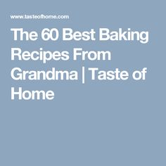 The 60 Best Baking Recipes From Grandma | Taste of Home