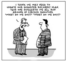 Unfortunately this is what a lot of people do...don't be one of them, have a disaster plan in place! Hr Humor, Tech Humor, Business Continuity Planning, School Secretary, Emergency Preparedness Kit, Manager Quotes, Manager Humor, Emergency Management, Risk Management