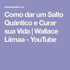 Como dar um Salto Quântico e Curar sua Vida   Wallace Liimaa - YouTube