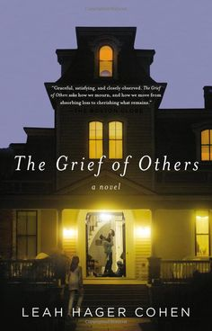 Leah Hager Cohen - 'The Grief of Others' (2011)