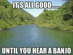 It's all good until you hear a banjo...