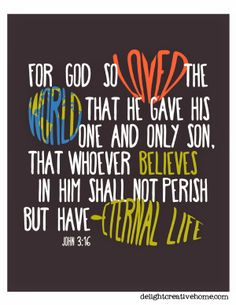 "Free Printable - John 3:16 ~ ""6 For God so loved the world, that he gave his only begotten Son, that whosoever believeth in him should not perish, but have everlasting life."