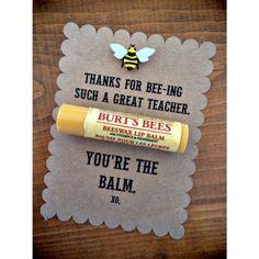 "Burt's Bees Teacher Appreciation Gift Idea ""Thanks for BEE-ing such a great teacher. You're the BALM!"" Great for the holidays or teacher appreciation! Teacher Valentine, My Funny Valentine, Valentines Diy, Valentine Day Gifts, Apreciação Do Professor, Material Do Professor, Valentines Bricolage, Little Presents, Diy Presents"