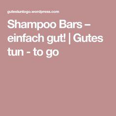 Shampoo Bars – einfach gut! | Gutes tun - to go