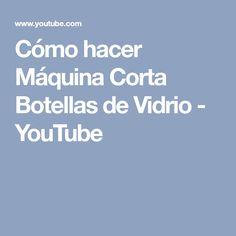 Cómo hacer Máquina Corta Botellas de Vidrio - YouTube