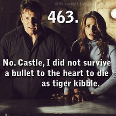 """no, castle, i did not survive a bullet to the heart to die as tiger kibble"""