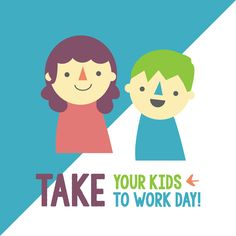 TAKE YOUR KIDS TO WORK DAY is Apr. 28...anyone brave enough to be trying this tomorrow??