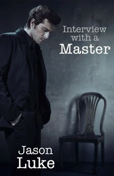 HOTTT!!! :) Interview with a Master by Jason Luke. Jonah Noble is revealing everything in the interview of a lifetime  There is only one question this Master will not answer…