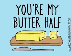 """You're my butter half"" +15 More Valentine's Puns to Make You LOL in Love"
