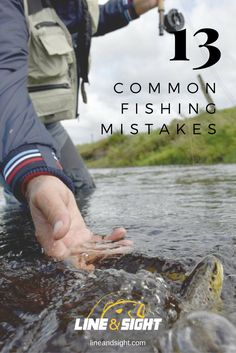 13 COMMON FISHING MISTAKES When you lose a lunker it hurts—for a long time. That's the impetus behind this humble article. Let's jump right in so you can avoid these costly and time-consuming slip-ups: