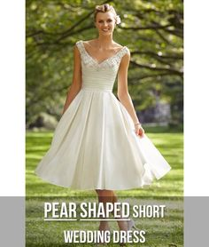 Your Body Shape and Your Wedding Dress: Pear Shaped Perfection Short Pear Shape Wedding Dress