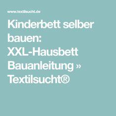 Kinderbett selber bauen: XXL-Hausbett Bauanleitung » Textilsucht®