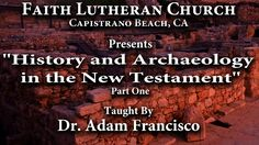 "Dr  Adam Francisco ""History and Archology in the New Testament"" Part One"