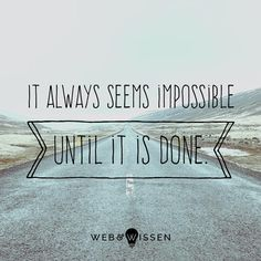 Es schien immer unmöglich bis es geschafft war.