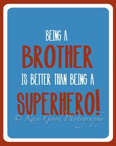 BROTHER Print - 8x10 - Being a brother is better than being a superhero - Children Room Art