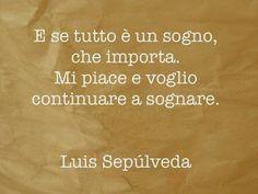 E se tutto è un sogno, che importa. Mi piace e voglio continuare a sognare (Luis Sepulveda) #ChiardilunaMaterassi