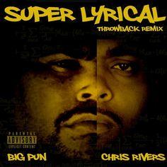 """BIG PUN & CHRIS RIVERS """"SUPER LYRICAL"""" (THROWBACK REMIX)"""