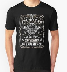 1972 - I'm Not 44 I'm 18 With 26 Years Of Experience TShirts by trendyshirt