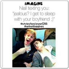 Ziall imagine. Well Niall, I'm actually jealous of both of you in this situation.