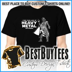 I find your lack of heavy metal disturbing Please visit www.bestbuytees.com for more great t-shirts!