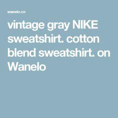 vintage gray NIKE sweatshirt. cotton blend sweatshirt. on Wanelo