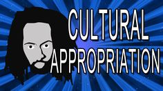WTF is Cultural Appropriation. I really like this guy's take on the issue.