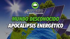 Mundo Desconocido - Apocalipsis Energético - http://www.misterioyconspiracion.com/mundo-desconocido-apocalipsis-energetico/