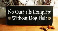 No Outfit Is Complete Without Dog Hair Funny by 2ChicksAndABasket, $12.45