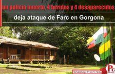 Al menos un policía muerto, 4 heridos y 4 desaparecidos deja ataque de Farc en Gorgona [http://www.proclamadelcauca.com/2014/11/al-menos-un-policia-muerto-4-heridos-y-4-desaparecidos-deja-ataque-de-farc-en-gorgona.html]