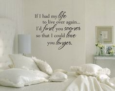 If I had my life to live over again I'd find you sooner so that I could LOVE you longer Fixer Upper If I had my life to live over romantic love vinyl wall decal Bedroom Signs, Bedroom Decor, Bedroom Headboards, Wall Decor, Wall Art, Bedroom Ideas For Couples Romantic, Romantic Bedrooms, Apartment Decorating For Couples, Ideas Hogar