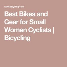 Best Bikes and Gear for Small Women Cyclists | Bicycling