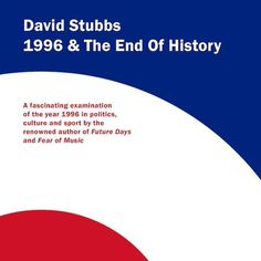 David Stubbs, author of new Repeater title 1996 And The End Of History, looks beyond reductive narratives to bring us a YouTube playlist