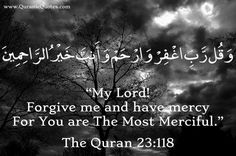 "#43 The Quran 23:118 (Surah al-Mu'minun) And (O Muhammad) say: ""My Lord! Forgive me and have mercy, for You are The Most Merciful."""