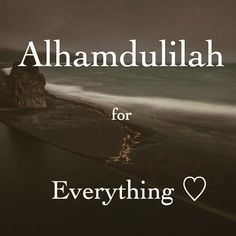 Ya Allah forgive me if I have asked you more than I have thanked you.                                                                                                                                                      More