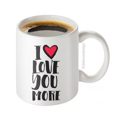 """I Love You More Mug - I Love You Mug - Love Coffee Mug - 11 oz coffee mug - DeLuce Design. Using the best, grade A ceramic mugs and sublimation ink available to ensure a sharp print that will not peel or chip off. My """"I Love You More"""" Coffee Mug is permanently printed on both sides of the mug - It is not a sticker. - Artwork Printed on Both Sides of the Mug : The design is seen from both sides. - Valentine's Day Gift : Valentine's Day Mug, Galentine's Day, Best Friend, Holiday White…"""