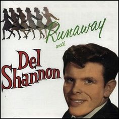 """Runaway With Del Shannon"" (1961, BigTop).  Contains ""Runaway."""
