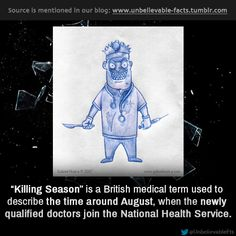 """"""" """"Killing Season"""" is a British medical term used to describe the time around August, when the newly qualified doctors join the National Health Service. """""""