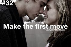 Make the First Move. <3