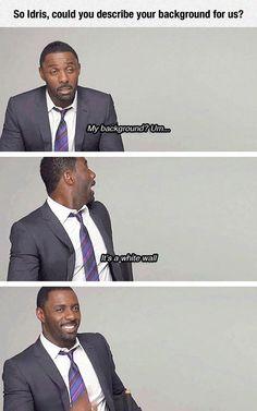 Idris Elba Is A Funny Guy. I really like him - he seems pretty cool.