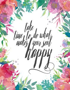 Take the time to do what makes your soul happy. {free printable}