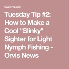 """Tuesday Tip #2: How to Make a Cool """"Slinky"""" Sighter for Light Nymph Fishing - Orvis News"""