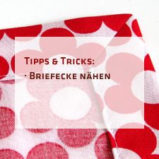 Tipps und Tricks zum Nähen einer Briefecke. Damit bekommt ihr Ecken von Decken, Platzdeckchen oder Klamotten schön sauber vernäht.