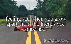 Feeling sad when you grow apart from the friends you once had