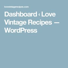 Dashboard ‹ Love Vintage Recipes — WordPress