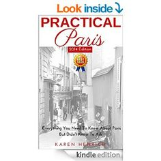 PRACTICAL PARIS: Get the latest 2014/15 Edition, complete with a new cover! Many changes happening in Paris, be sure you read this book before heading to the City of Light. Happy reading + traveling!